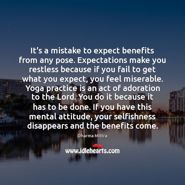 Image, It's a mistake to expect benefits from any pose. Expectations make you