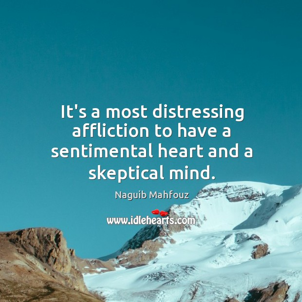 It's a most distressing affliction to have a sentimental heart and a skeptical mind. Naguib Mahfouz Picture Quote