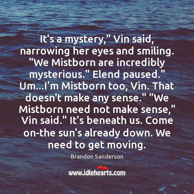 """It's a mystery,"""" Vin said, narrowing her eyes and smiling. """"We Mistborn Brandon Sanderson Picture Quote"""