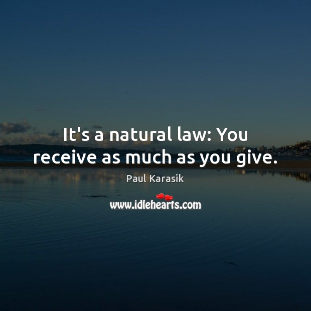 It's a natural law: You receive as much as you give. Image