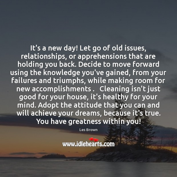 It's a new day! Let go of old issues, relationships, or apprehensions Les Brown Picture Quote
