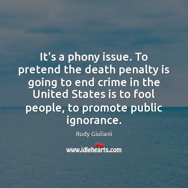 Rudy Giuliani Picture Quote image saying: It's a phony issue. To pretend the death penalty is going to
