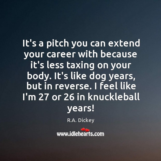 It's a pitch you can extend your career with because it's less R.A. Dickey Picture Quote