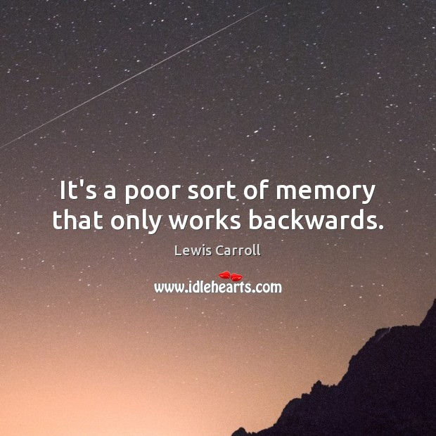 It's a poor sort of memory that only works backwards. Lewis Carroll Picture Quote