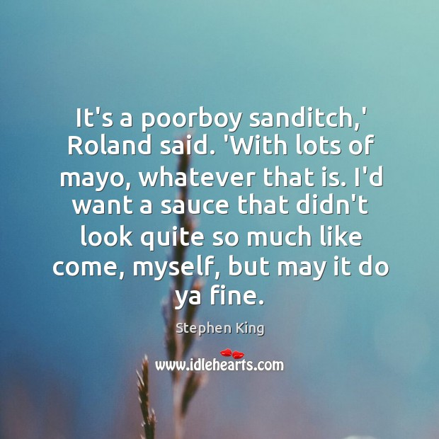 It's a poorboy sanditch,' Roland said. 'With lots of mayo, whatever Image