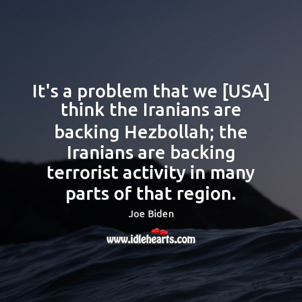 It's a problem that we [USA] think the Iranians are backing Hezbollah; Image