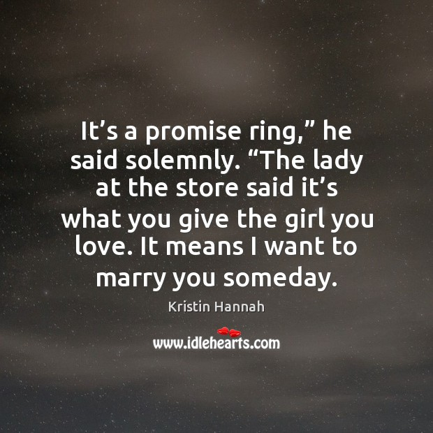 """It's a promise ring,"""" he said solemnly. """"The lady at the Image"""