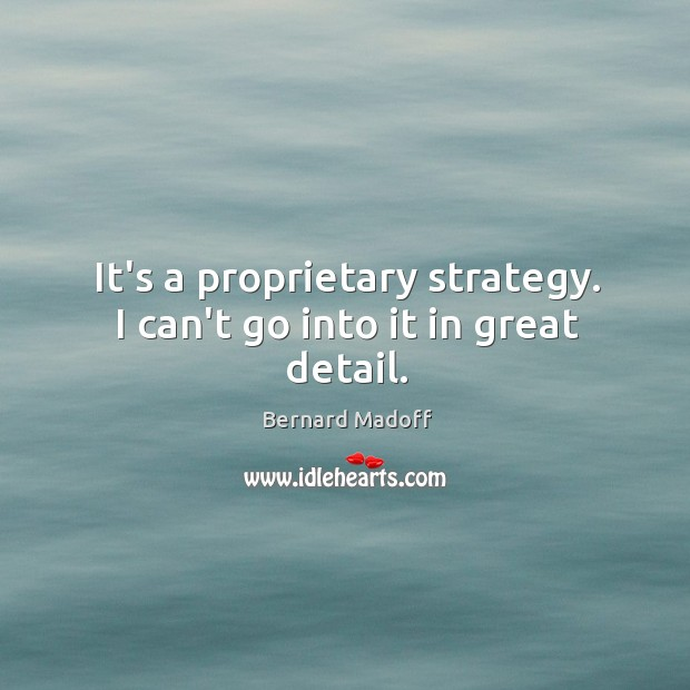 It's a proprietary strategy. I can't go into it in great detail. Image