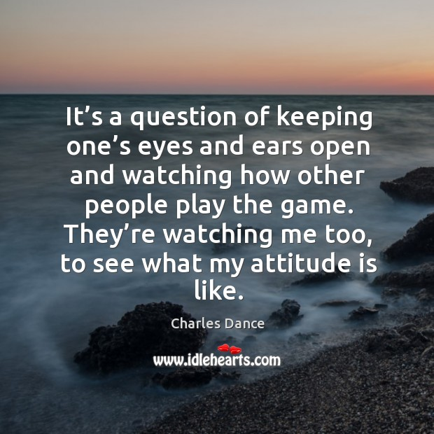 It's a question of keeping one's eyes and ears open and watching how other people play the game. Image