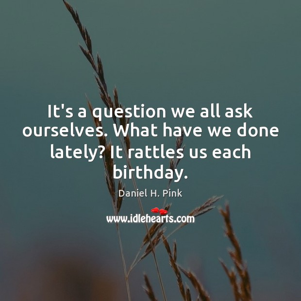 It's a question we all ask ourselves. What have we done lately? Image