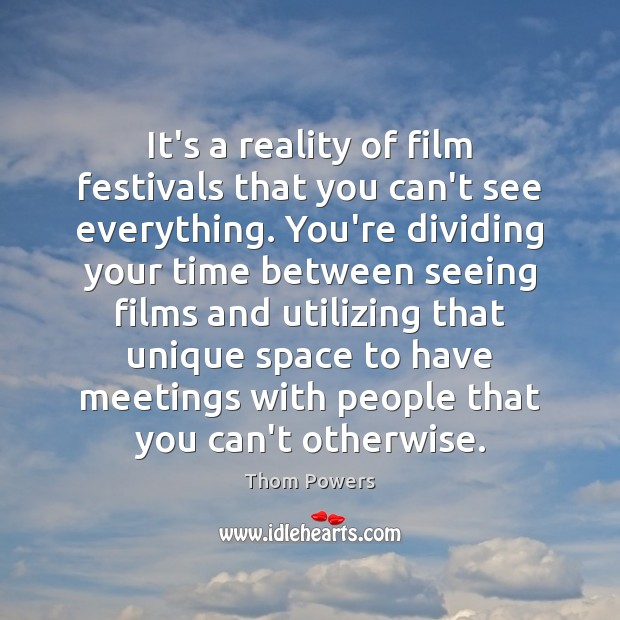 It's a reality of film festivals that you can't see everything. You're Image
