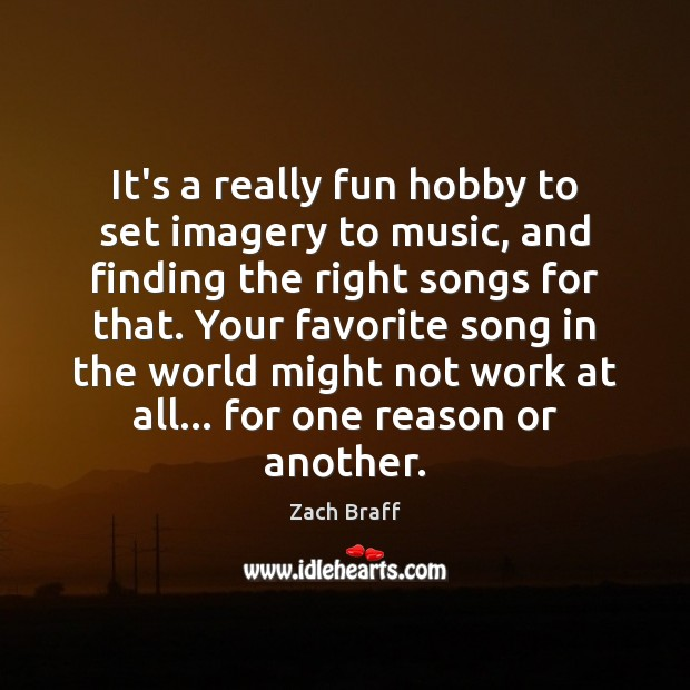 It's a really fun hobby to set imagery to music, and finding Zach Braff Picture Quote