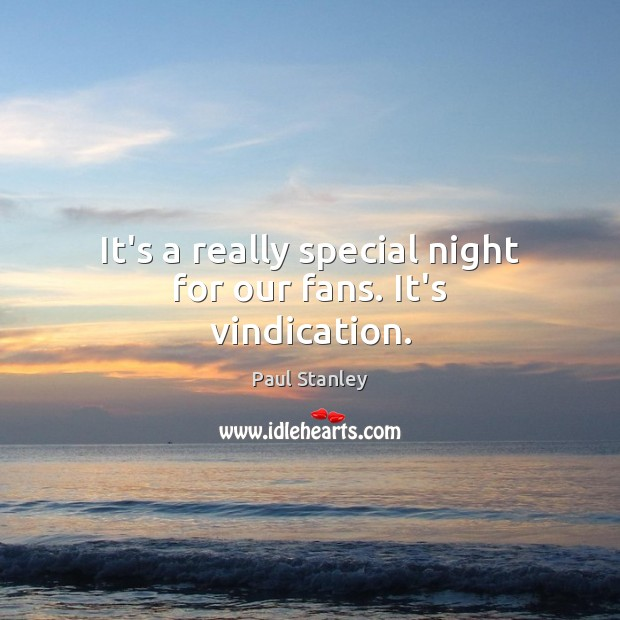 It's a really special night for our fans. It's vindication. Paul Stanley Picture Quote