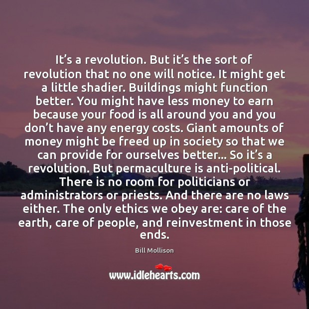 It's a revolution. But it's the sort of revolution that Bill Mollison Picture Quote