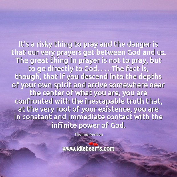 Image, It's a risky thing to pray and the danger is that our