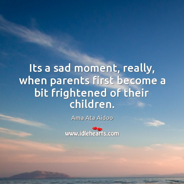 Image, Its a sad moment, really, when parents first become a bit frightened of their children.