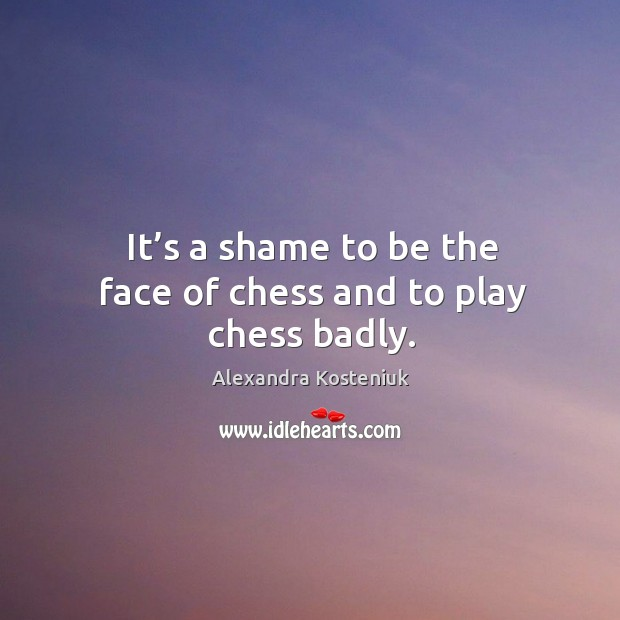 Image, It's a shame to be the face of chess and to play chess badly.
