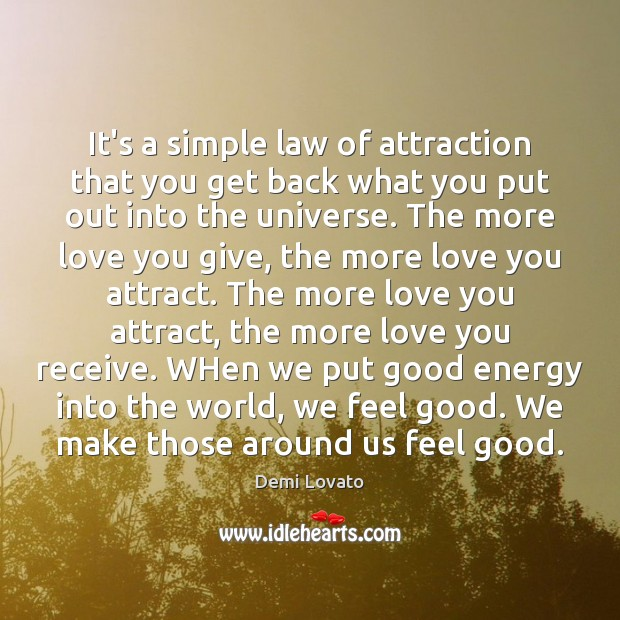 It's a simple law of attraction that you get back what you Demi Lovato Picture Quote