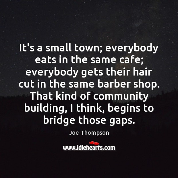Image, It's a small town; everybody eats in the same cafe; everybody gets