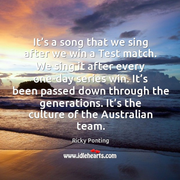It's a song that we sing after we win a test match. Ricky Ponting Picture Quote