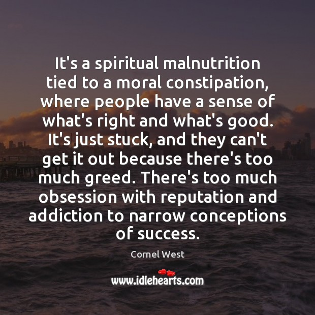 Image, It's a spiritual malnutrition tied to a moral constipation, where people have