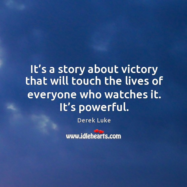 It's a story about victory that will touch the lives of everyone who watches it. It's powerful. Image