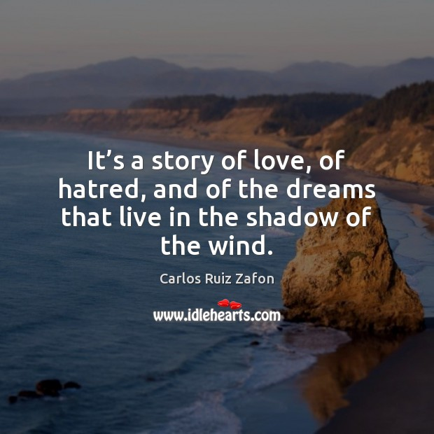 It's a story of love, of hatred, and of the dreams that live in the shadow of the wind. Image