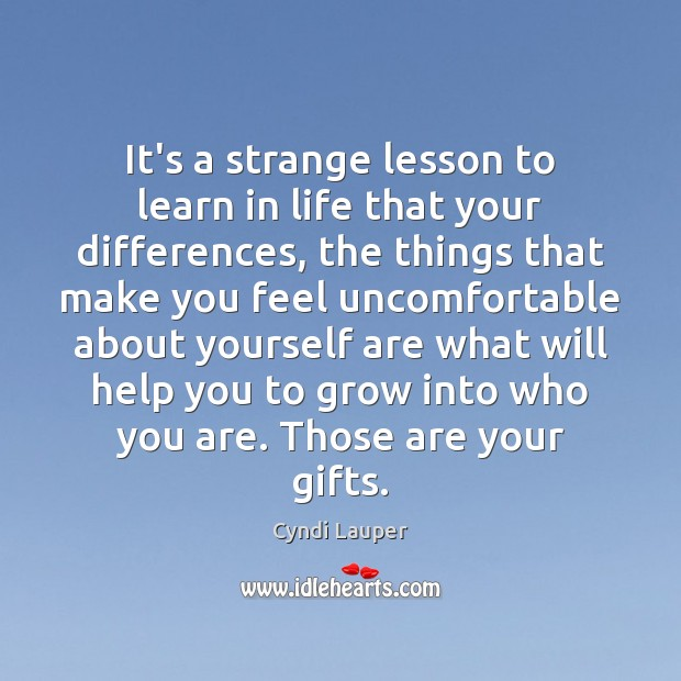 It's a strange lesson to learn in life that your differences, the Cyndi Lauper Picture Quote