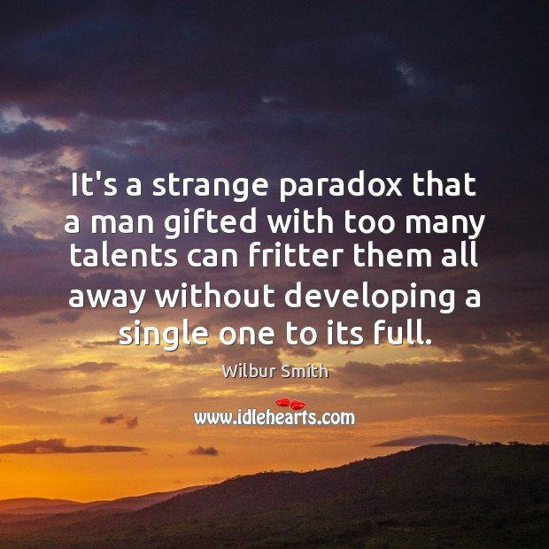 It's a strange paradox that a man gifted with too many talents Wilbur Smith Picture Quote