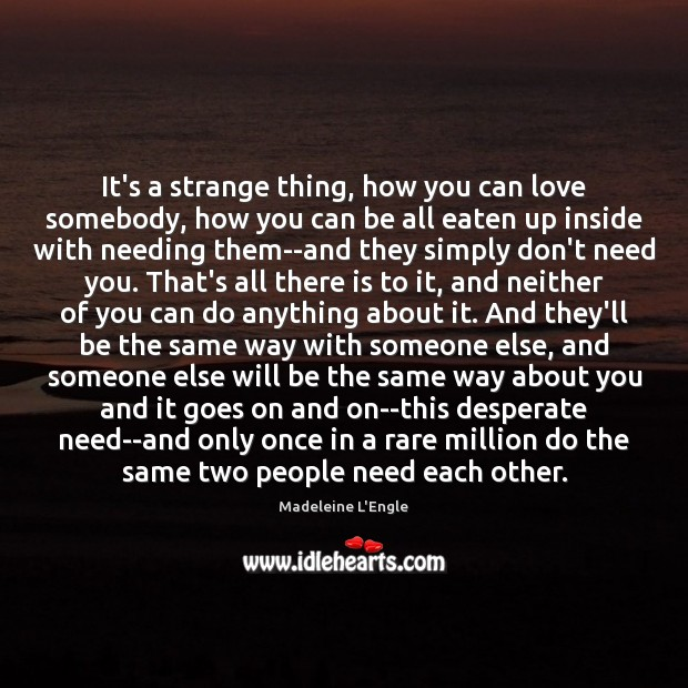 It's a strange thing, how you can love somebody, how you can Image