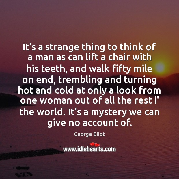 Image, It's a strange thing to think of a man as can lift