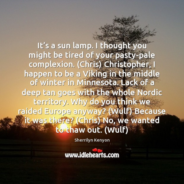 Image, It's a sun lamp. I thought you might be tired of