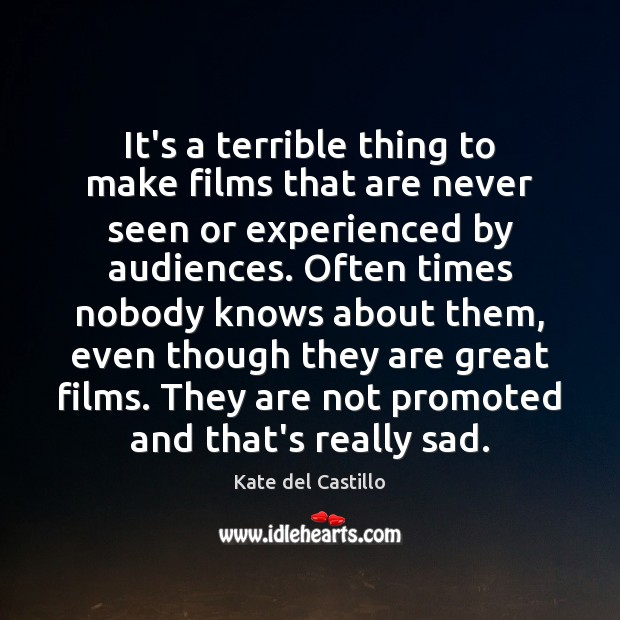 It's a terrible thing to make films that are never seen or Image