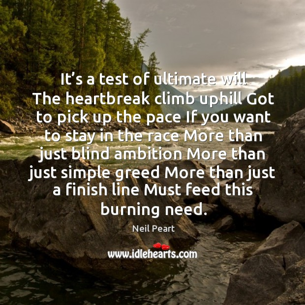 Image, It's a test of ultimate will the heartbreak climb uphill got to pick up the pace