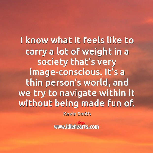 Image, It's a thin person's world, and we try to navigate within it without being made fun of.