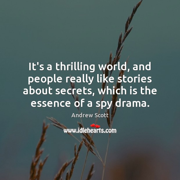 It's a thrilling world, and people really like stories about secrets, which Image