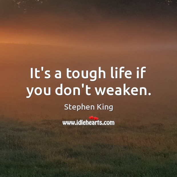 Image, It's a tough life if you don't weaken.