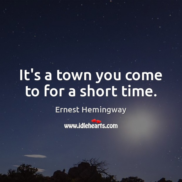 It's a town you come to for a short time. Image