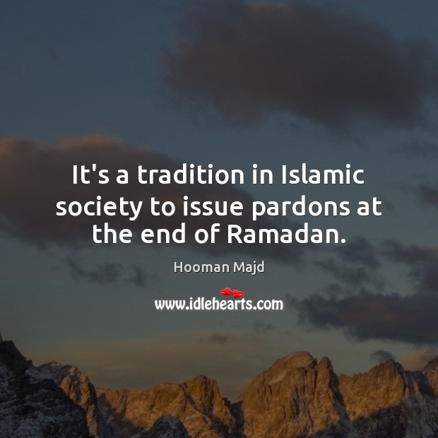 It's a tradition in Islamic society to issue pardons at the end of Ramadan. Ramadan Quotes Image
