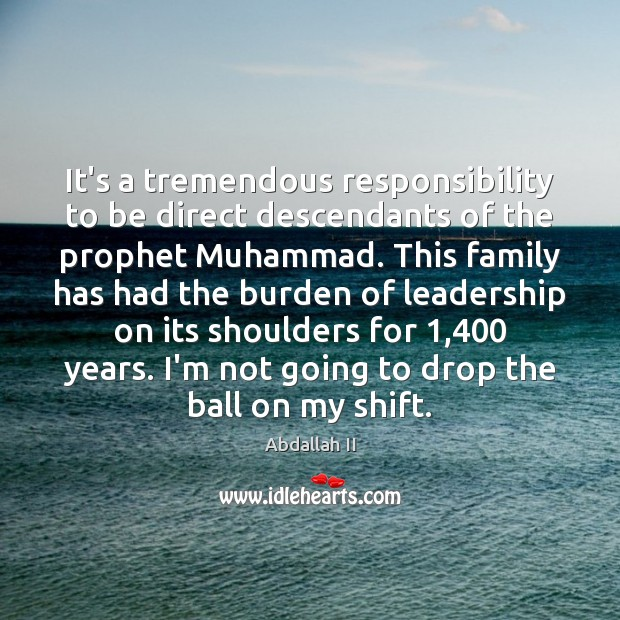 It's a tremendous responsibility to be direct descendants of the prophet Muhammad. Image