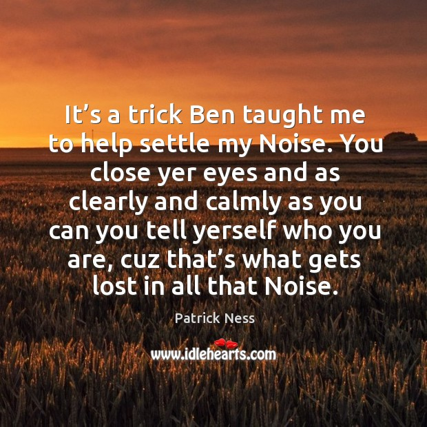 It's a trick Ben taught me to help settle my Noise. Image