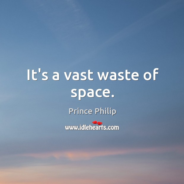 It's a vast waste of space. Image