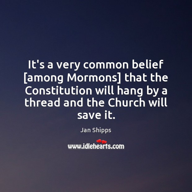 It's a very common belief [among Mormons] that the Constitution will hang Image