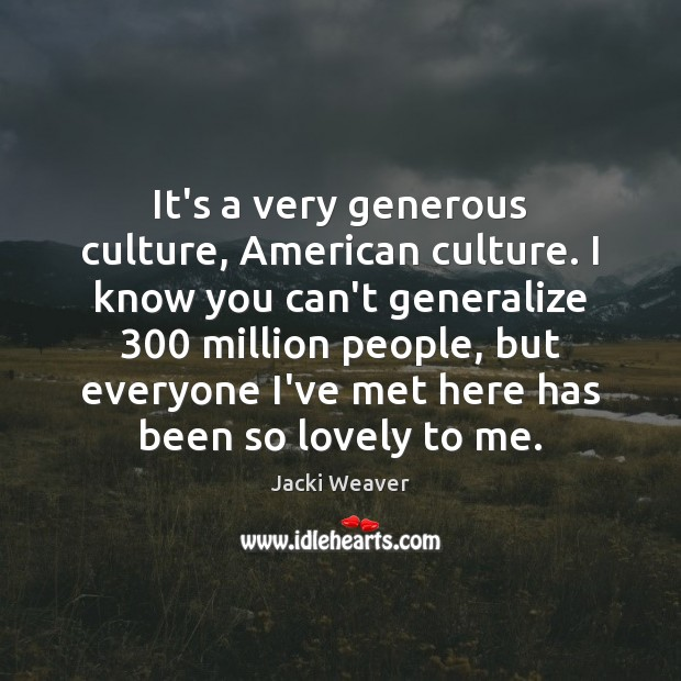It's a very generous culture, American culture. I know you can't generalize 300 Image