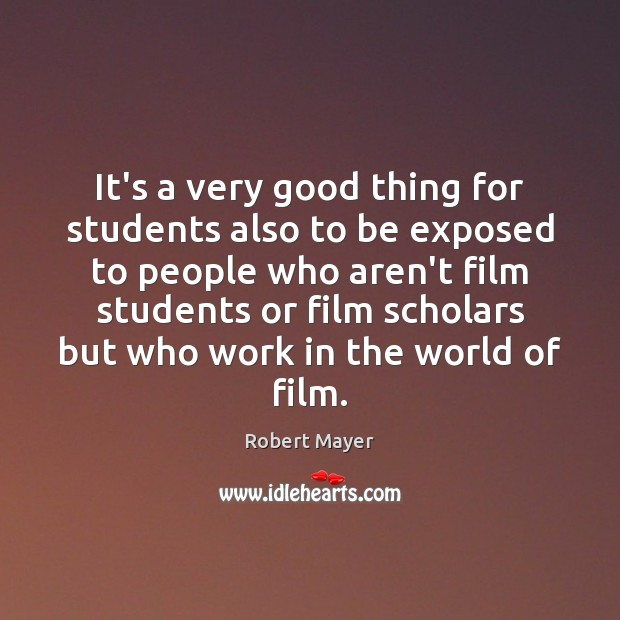 It's a very good thing for students also to be exposed to Image