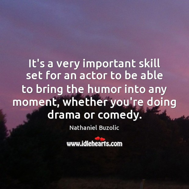 It's a very important skill set for an actor to be able Image