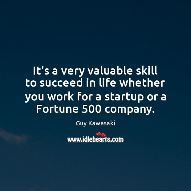 It's a very valuable skill to succeed in life whether you work Guy Kawasaki Picture Quote