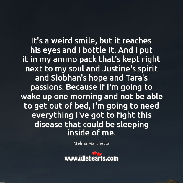 It's a weird smile, but it reaches his eyes and I bottle Melina Marchetta Picture Quote