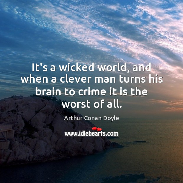 It's a wicked world, and when a clever man turns his brain Clever Quotes Image