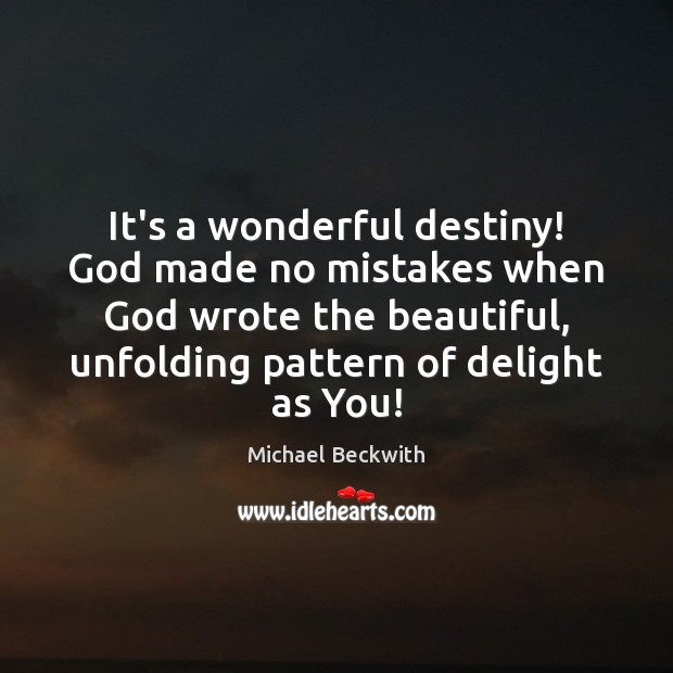 It's a wonderful destiny! God made no mistakes when God wrote the Image